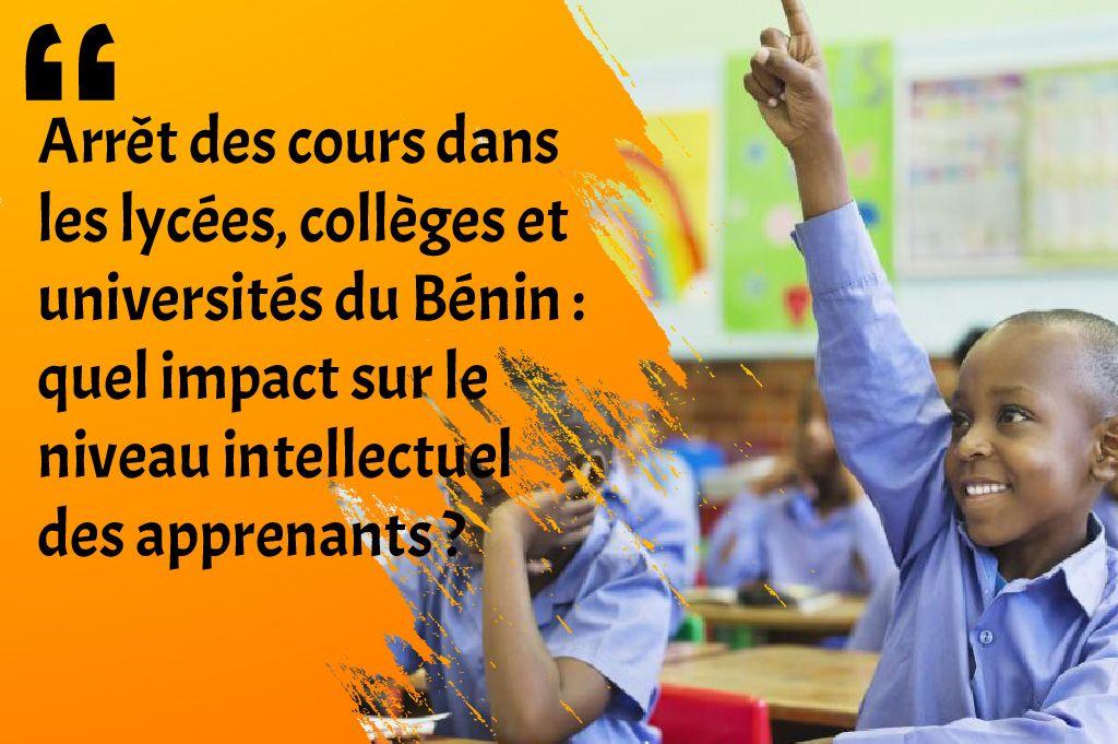 Arret des cours dans les lycées, collèges et universités du Bénin : quel impact sur le niveau intellectuel des apprenants ?